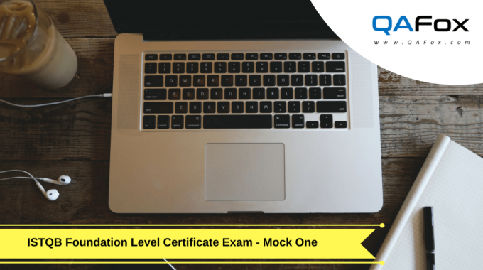 ISTQB Foundation Level Certification Exam – Questions and Answers – Mock Exam One