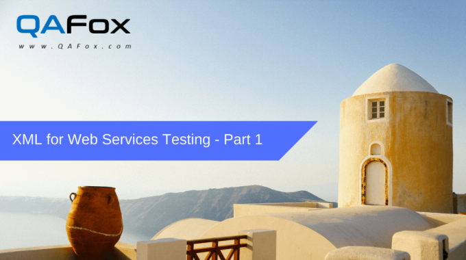 XML for Web Services testing – Introduction & Components – Part 1