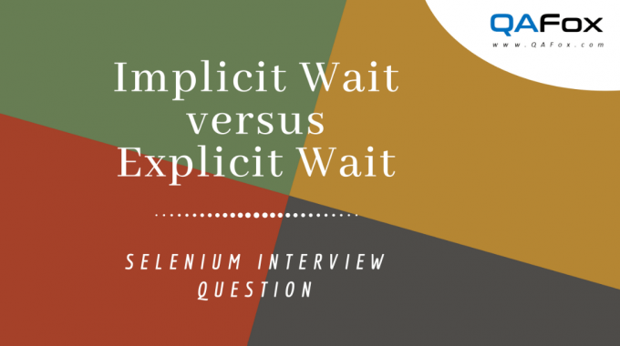 Selenium Interview Question – What is the difference between Implicit Wait and Explicit Wait?