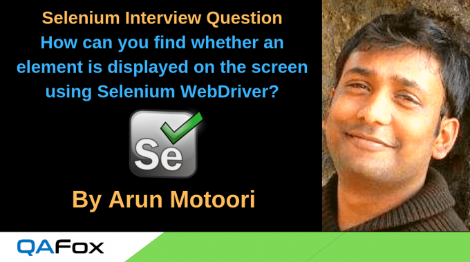 Selenium Interview Question 6 – How can you find whether an element is displayed on the screen using Selenium WebDriver?