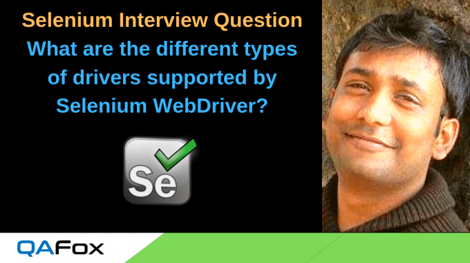 Selenium Interview Question 3 – What are the different types of drivers that are supported by Selenium WebDriver?