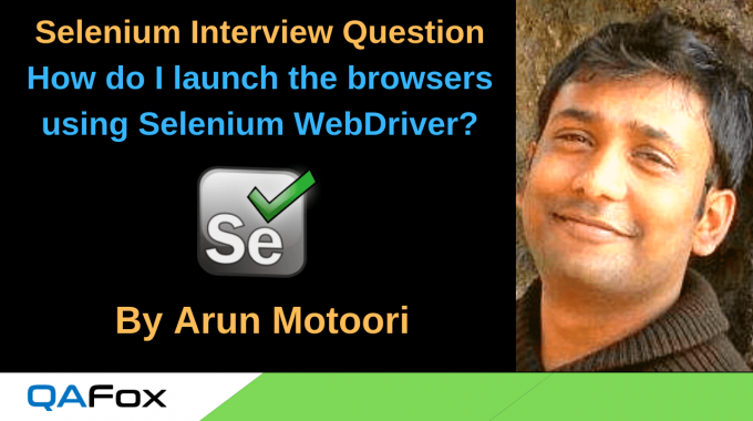 Selenium Interview Question 4 – How do I launch the browser using Selenium WebDriver?