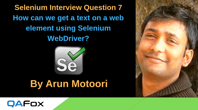 Selenium Interview Question 7 – How can we get a text on a web element using Selenium WebDriver?