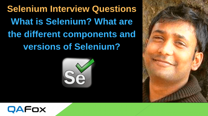 Selenium Interview Question 1 – What is Selenium and what are the different components and versions of Selenium?