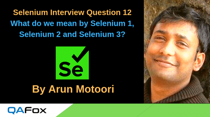 Selenium Interview Question 12 – What do we mean by Selenium 1, Selenium 2 and Selenium 3?