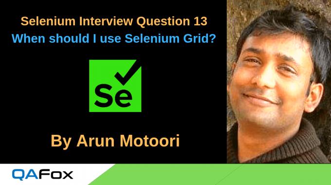 Selenium Interview Question 13 – When should I use Selenium Grid?