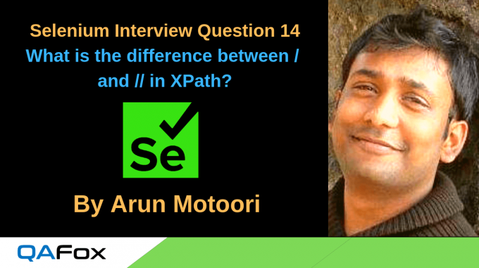 Selenium Interview Question 14 – What is the difference between / and // in XPath?