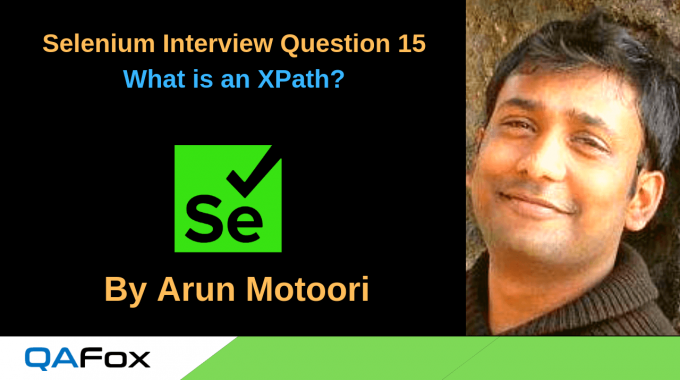 Selenium Interview Question 15 – What is an XPath?