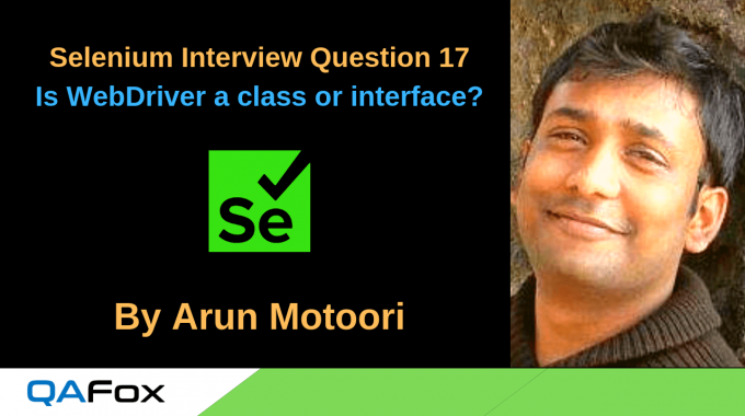 Selenium Interview Question 17 – Is WebDriver a class or interface?