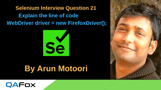 Selenium Interview Question 21 – Explain the line of code WebDriver driver = new FirefoxDriver();