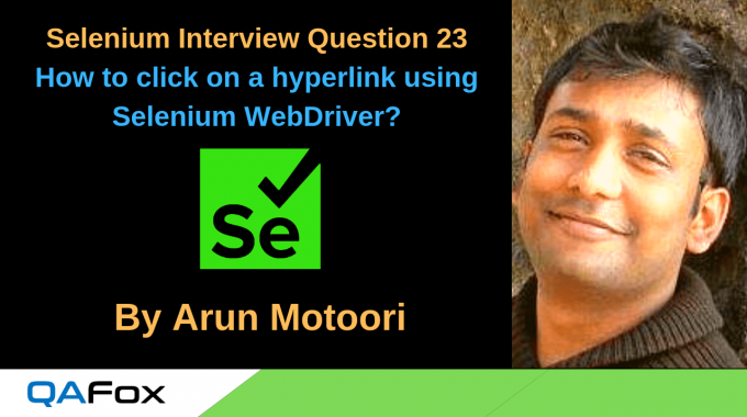 Selenium Interview Question 23 – How to click on a hyperlink using Selenium WebDriver?