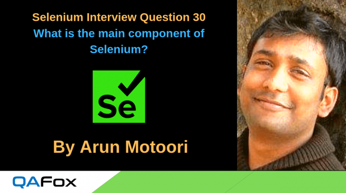 Selenium Interview Question 30 – What is the main component of Selenium?