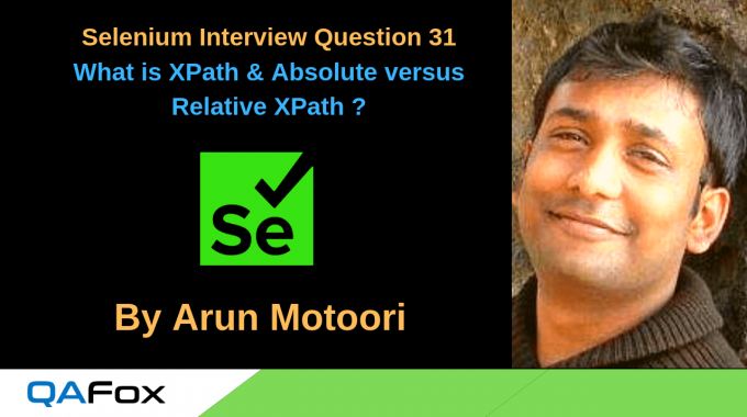 Selenium Interview Question 31 –  What is an XPath, difference between Absolute and Relative XPath with examples?