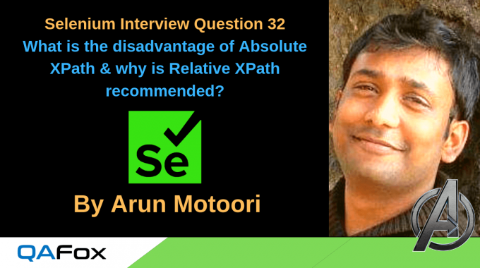 Selenium Interview Question 32 – What is the disadvantage of Absolute XPath & why is Relative XPath recommended?