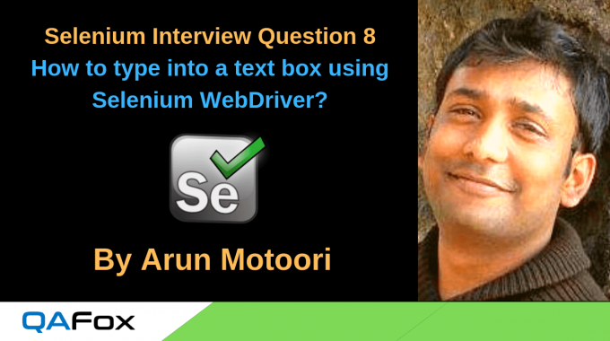 Selenium Interview Question 8 – How to type into a text box using Selenium WebDriver?