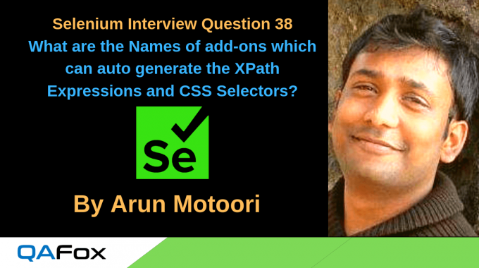 Selenium Interview Question 38 – What are the Names of add-ons which can auto generate the XPath Expressions and CSS Selectors?