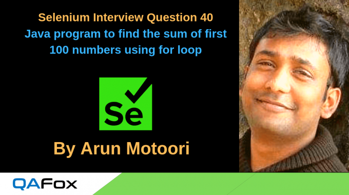 Selenium Interview Question 40 – Write a Java program to find the sum of first 100 numbers using for loop?