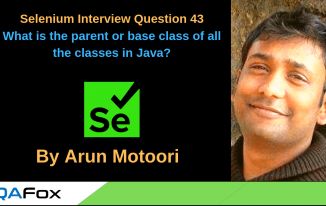 Selenium Interview Question 43 – What is the parent or base class of all the classes in Java?