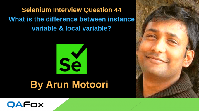 Selenium Interview Question 44 – What is the difference between instance variable & local variable in Java?