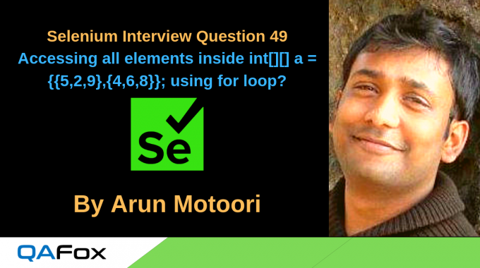 Selenium Interview Question 49 –  How to access all elements inside int[][] a = {{5,2,9},{4,6,8}}; using for loop in Java?