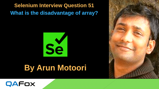 Selenium Interview Question 51 – What is the disadvantage of array?
