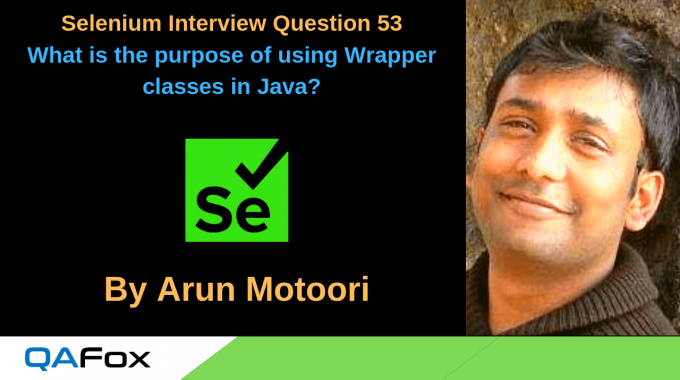 Selenium Interview Question 53 – What is the purpose of using Wrapper classes in Java?