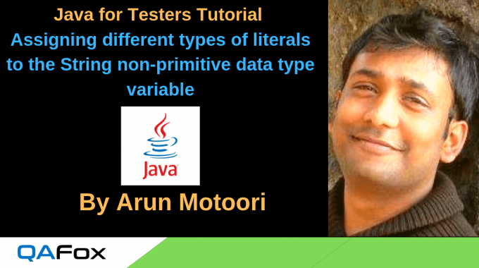 Java for Testers – Assigning different types of literals to the String non-primitive data type variable