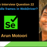 Selenium Interview Question 22 – How to handle frames in WebDriver?
