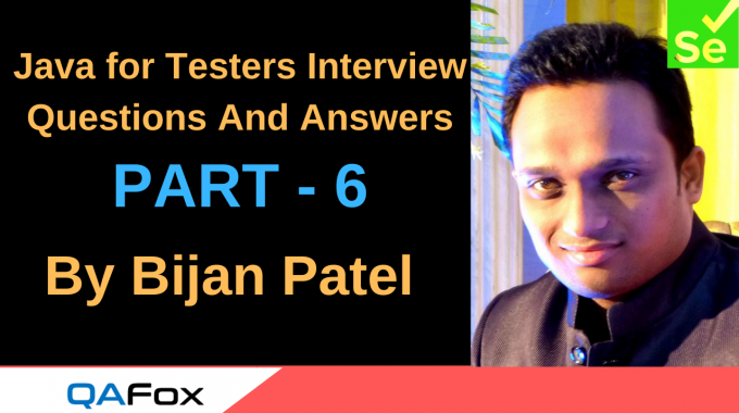 Java for Testers Interview Questions And Answers – Part 6